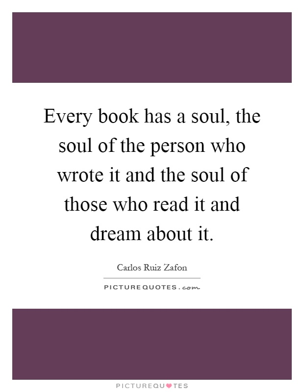 every-book-has-a-soul-the-soul-of-the-person-who-wrote-it-and-the-soul-of-those-who-read-it-and-quote-1